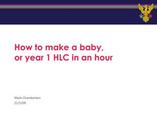 How to make a baby, or year 1 HLC in an hour