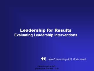 Leadership for Results Evaluating Leadership Interventions Kabell Konsulting ApS, Dorte Kabell