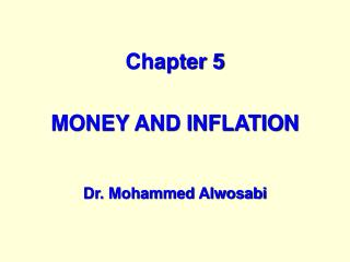 Chapter 5 MONEY AND INFLATION Dr. Mohammed Alwosabi
