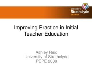 Improving Practice in Initial Teacher Education