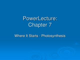PowerLecture: Chapter 7