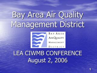 Bay Area Air Quality  Management District LEA CIWMB CONFERENCE August 2, 2006