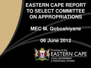 EASTERN CAPE REPORT TO SELECT COMMITTEE ON APPROPRIATIONS MEC M. Qoboshiyane 06 June 2012