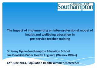 Dr Jenny Byrne-Southampton Education School Sue Dewhirst-Public Health England, (Wessex Office)