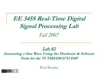 EE 345S Real-Time Digital  Signal Processing Lab Fall 2007
