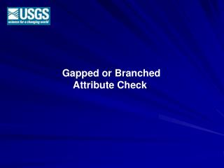 Gapped or Branched     Attribute Check