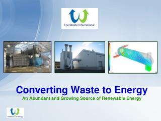 Converting Waste to Energy An Abundant and Growing Source of Renewable Energy