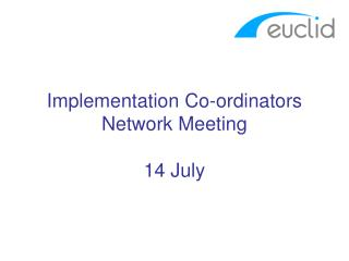 Implementation Co-ordinators Network Meeting 14 July