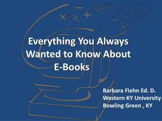 Everything You Always Wanted to Know About E-Books
