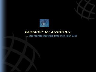 PaleoGIS* for ArcGIS 9.x  … incorporate geologic time into your GIS!