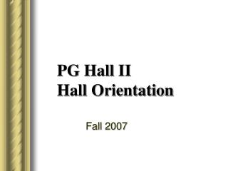 PG Hall  II Hall Orientation