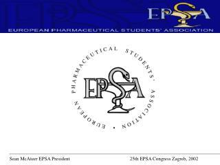 Sean McAteer EPSA President   25th EPSA Congress Zagreb, 2002