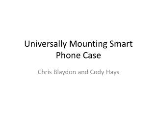 Universally Mounting Smart Phone Case
