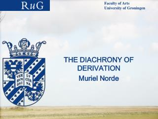 THE DIACHRONY OF DERIVATION Muriel Norde