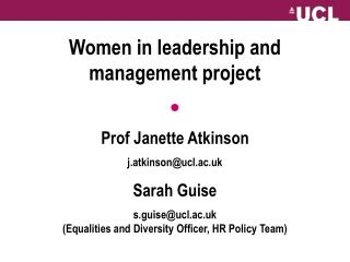 Women in leadership and management project ● Prof Janette Atkinson j.atkinson@ucl.ac.uk