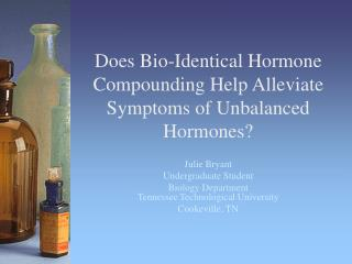 Does Bio-Identical Hormone Compounding Help Alleviate Symptoms of Unbalanced Hormones?