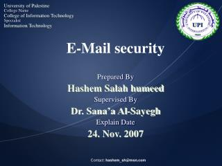 E-Mail security Prepared By Hashem Salah humeed Supervised By Dr. Sana'a Al-Sayegh Explain Date