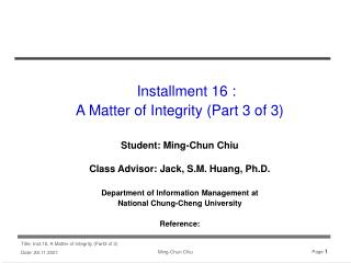 Installment 16 :  A Matter of Integrity (Part 3 of 3) Student: Ming-Chun Chiu