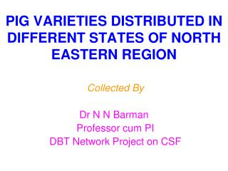 PIG VARIETIES DISTRIBUTED IN DIFFERENT STATES OF NORTH EASTERN REGION