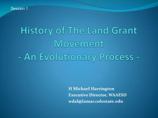 History of The Land Grant Movement  - An Evolutionary Process -