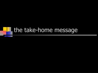 the take-home message