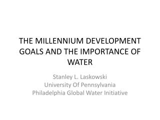 THE MILLENNIUM DEVELOPMENT GOALS AND THE IMPORTANCE OF WATER
