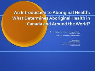 Brown Bag Speaker Series on Aboriginal Health October 14, 2010