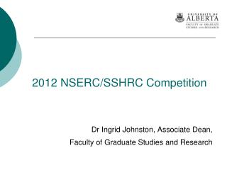 2012 NSERC/SSHRC Competition Dr Ingrid Johnston, Associate Dean,