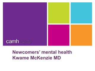 Newcomers' mental health Kwame McKenzie MD