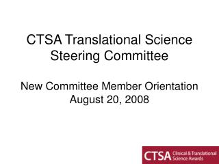 CTSA Translational Science Steering Committee New Committee Member Orientation August 20, 2008