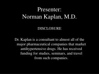 Presenter: Norman Kaplan, M.D.