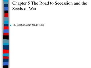 Chapter 5 The Road to Secession and the Seeds of War