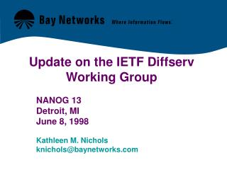 Update on the IETF Diffserv Working Group 	NANOG 13 	Detroit, MI 	June 8, 1998