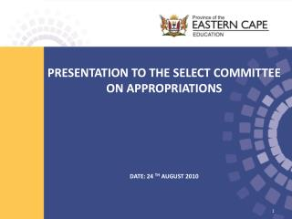 PRESENTATION TO THE SELECT COMMITTEE ON APPROPRIATIONS DATE: 24  TH  AUGUST 2010