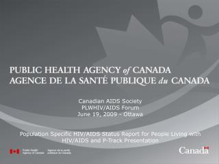 Canadian AIDS Society PLWHIV/AIDS Forum June 19, 2009 - Ottawa