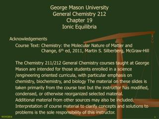 George Mason University General Chemistry 212 Chapter 19 Ionic Equilibria Acknowledgements