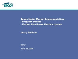 Texas Nodal Market Implementation: - Program Update - Market Readiness Metrics Update
