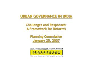 URBAN GOVERNANCE IN INDIA  Challenges and Responses: A Framework for Reforms  Planning Commission January 25, 2007