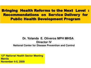 Dr. Yolanda  E. Oliveros MPH MHSA Director IV National Center for Disease Prevention and Control