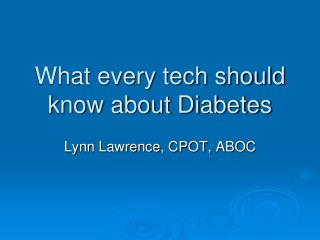What every tech should know about Diabetes