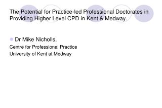 Dr Mike Nicholls, Centre for Professional Practice University of Kent at Medway