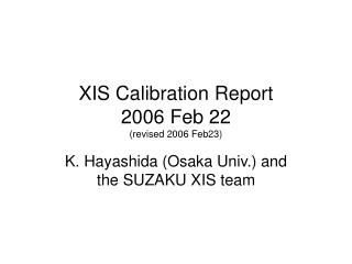 XIS Calibration Report 2006 Feb 22 (revised 2006 Feb23)