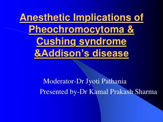 Anesthetic Implications of Pheochromocytoma & Cushing syndrome &Addison's disease