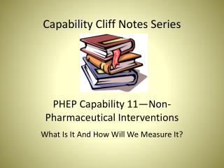 Capability Cliff Notes Series PHEP Capability 11—Non-Pharmaceutical Interventions