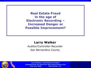 Real Estate Fraud  in the age of  Electronic Recording –  Increased Danger or  Possible Improvement?