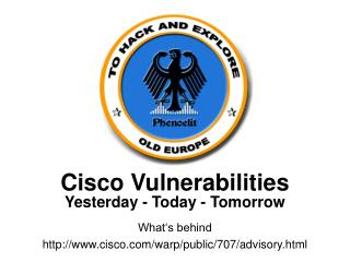 Cisco Vulnerabilities Yesterday - Today - Tomorrow