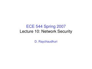 ECE 544 Spring 2007 Lecture 10: Network Security
