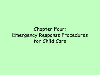 Chapter Four:  Emergency Response Procedures for Child Care