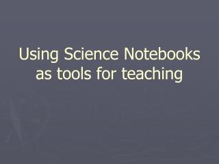 Using Science Notebooks as tools for teaching