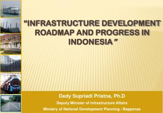""" INFRASTRUCTURE DEVELOPMENT ROADMAP AND PROGRESS IN INDONESIA """